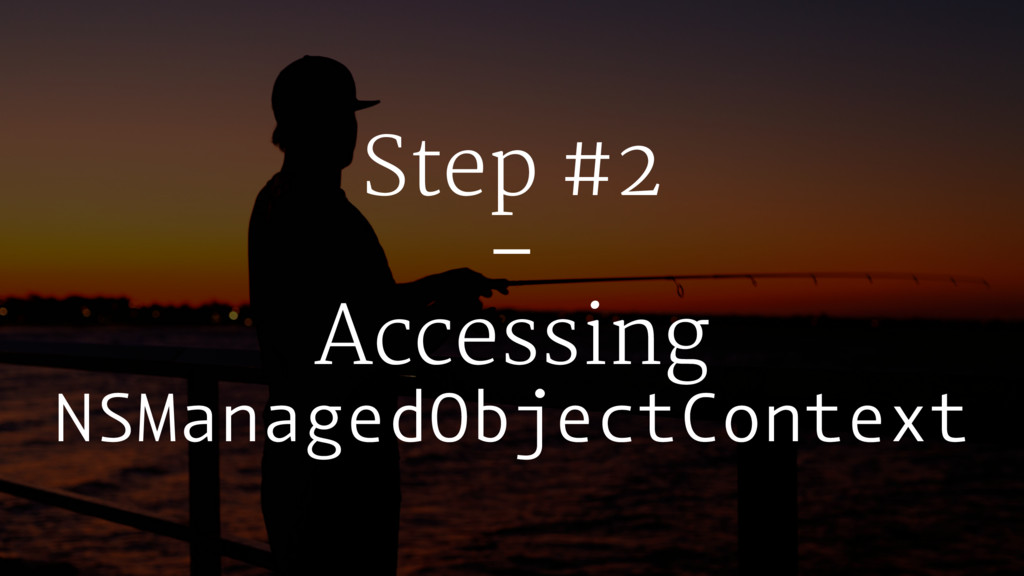 Step #2 – Accessing NSManagedObjectContext