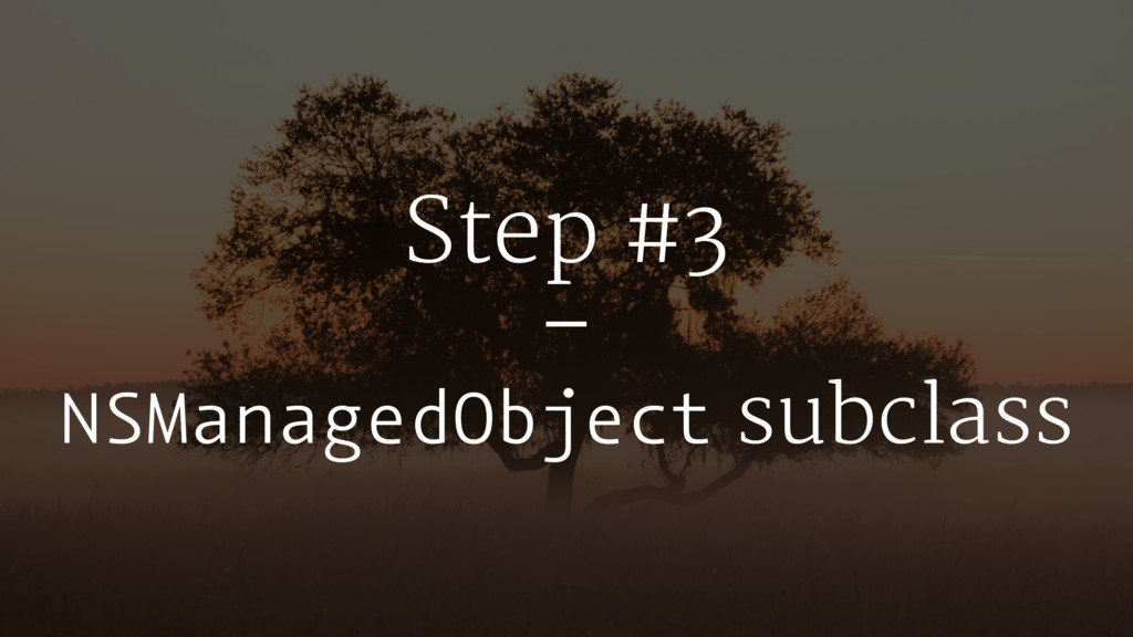 Step #3 – NSManagedObject subclass