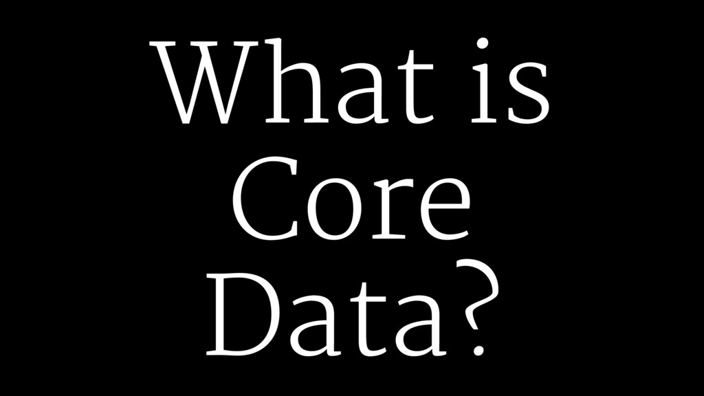 What is Core Data?