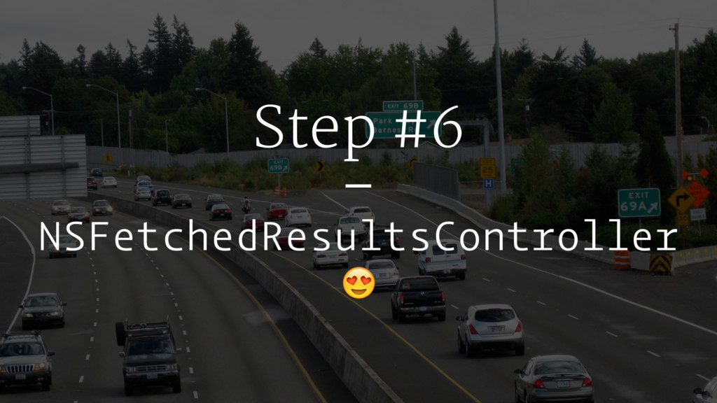 Step #6 – NSFetchedResultsController !