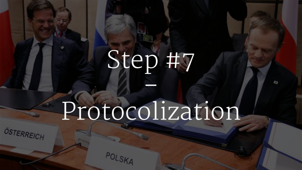 Step #7 – Protocolization