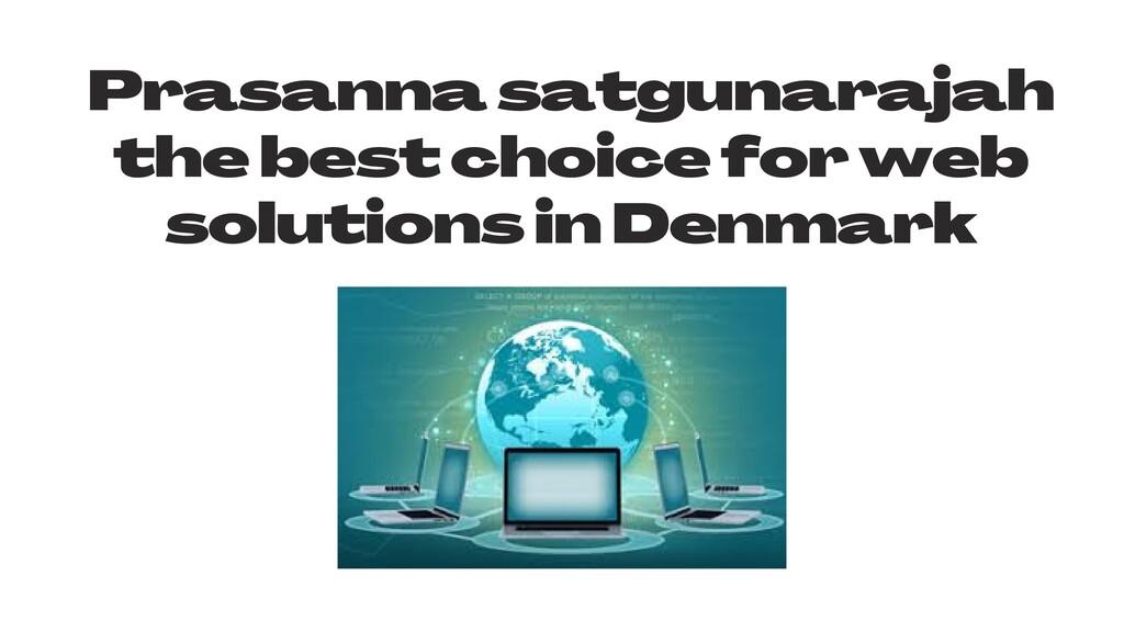 Prasanna satgunarajah the best choice for web s...