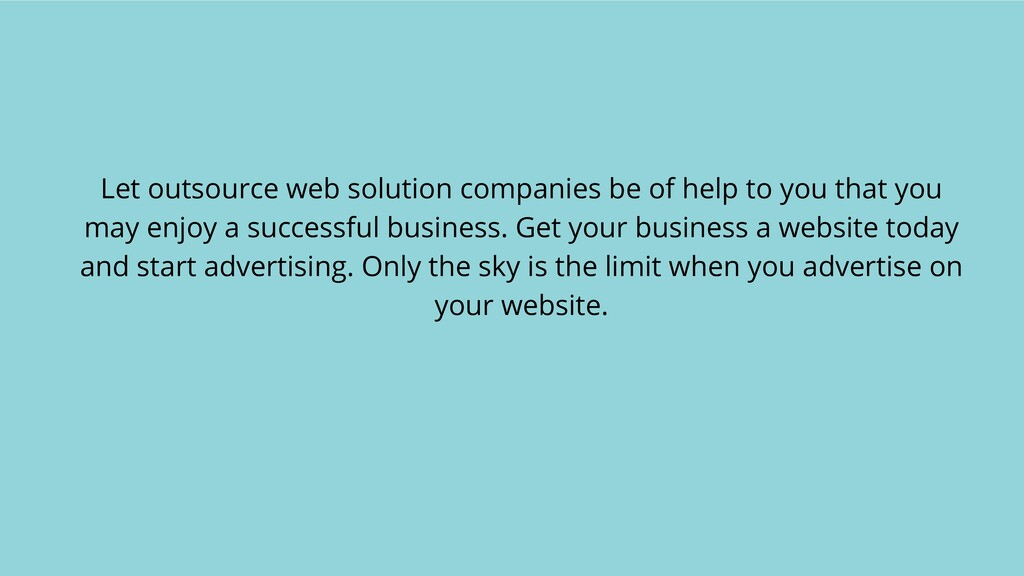 Let outsource web solution companies be of help...