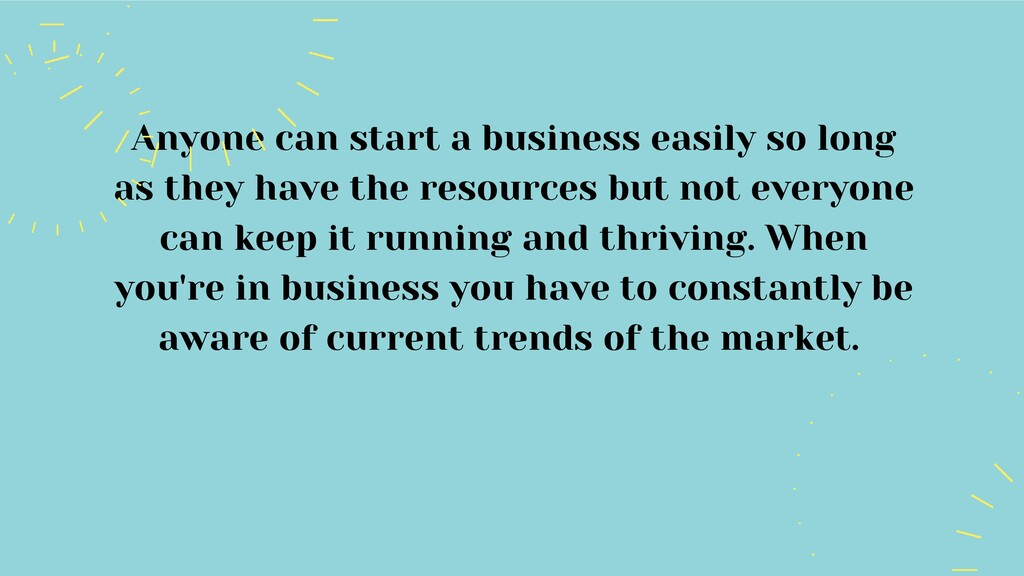 Anyone can start a business easily so long as t...