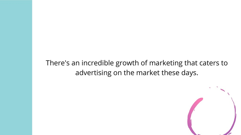 There's an incredible growth of marketing that ...
