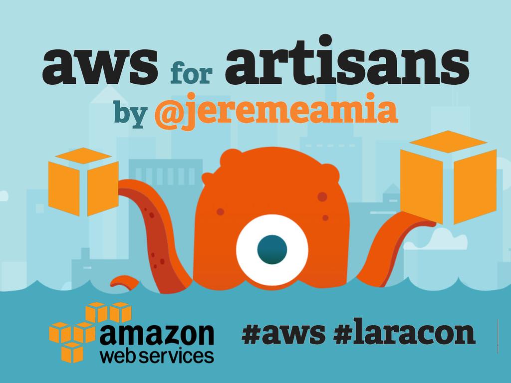 aws for artisans by @jeremeamia #aws #laracon