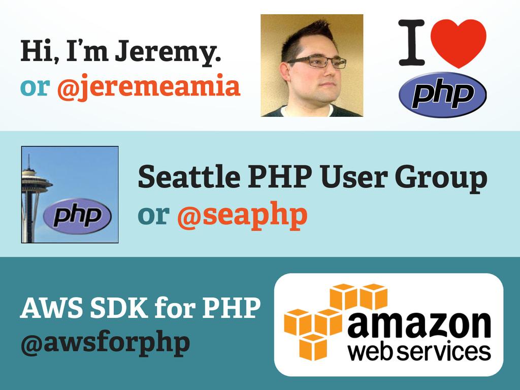 Hi, I'm Jeremy. or @jeremeamia Seattle PHP User...