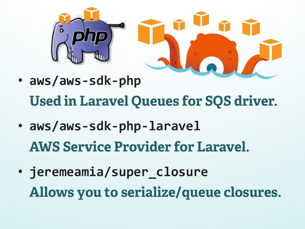 • aws/aws-‐sdk-‐php  Used in Laravel Queu...