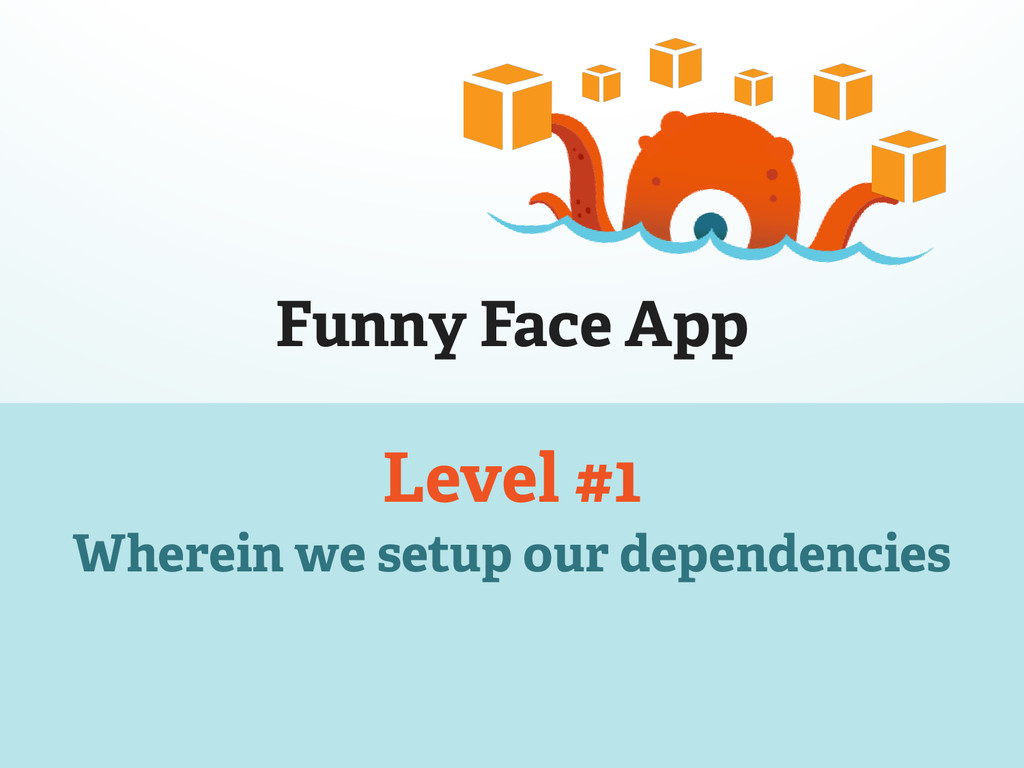Funny Face App Level #1 Wherein we setup our de...