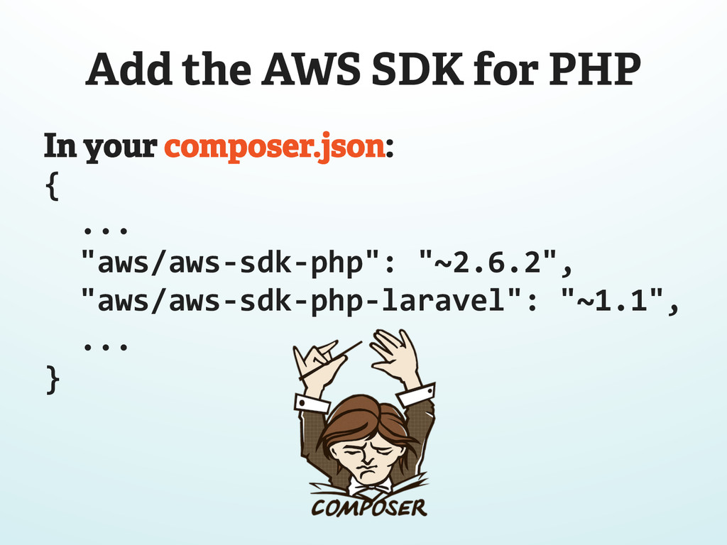 Add the AWS SDK for PHP In your composer.json: ...