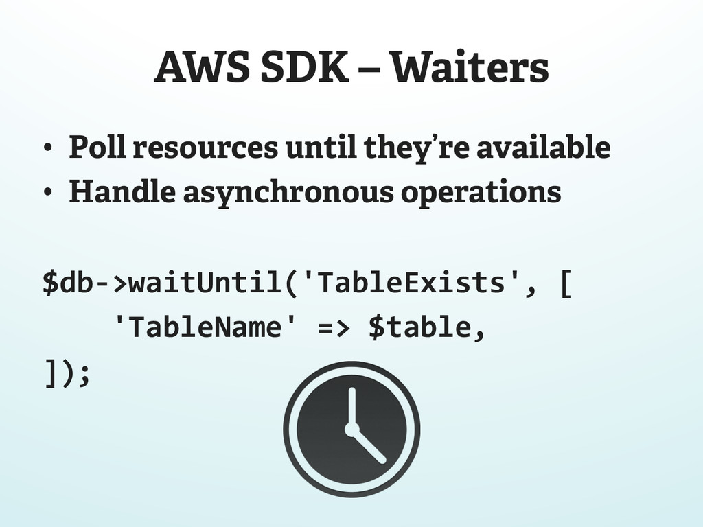 AWS SDK – Waiters • Poll resources until they'...
