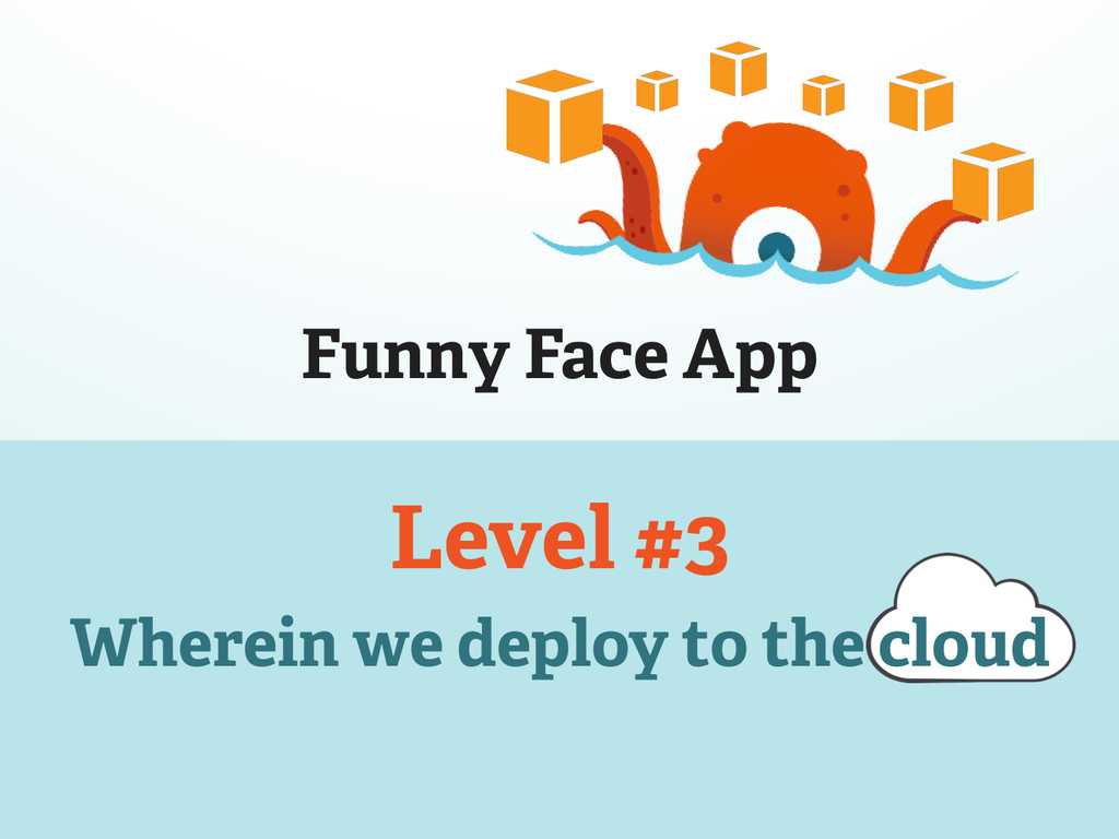 Funny Face App Level #3 Wherein we deploy to th...