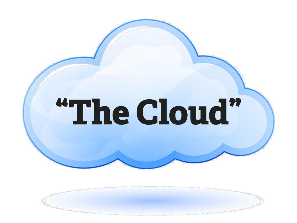 """The Cloud"""