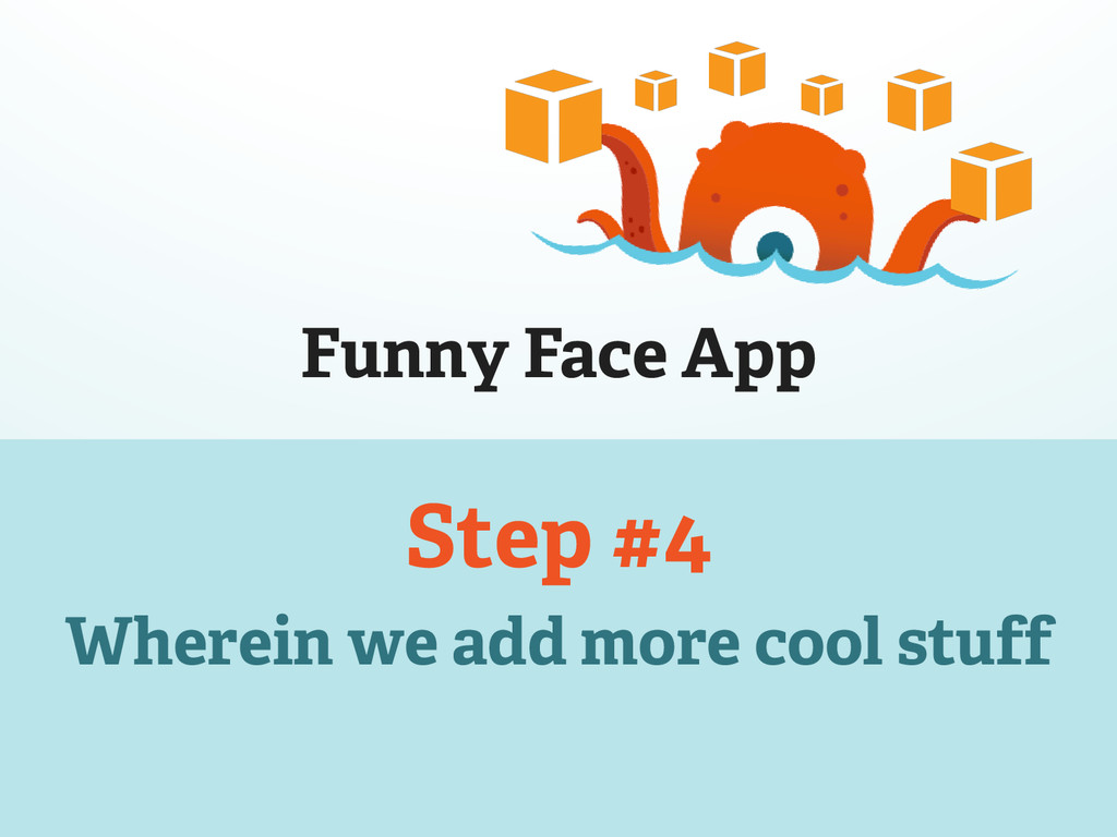 Funny Face App Step #4 Wherein we add more cool...