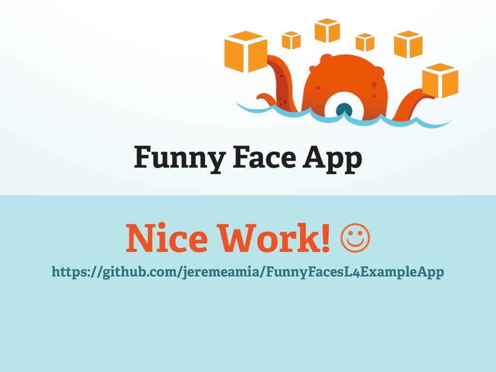 Funny Face App Nice Work! J https://github.com...