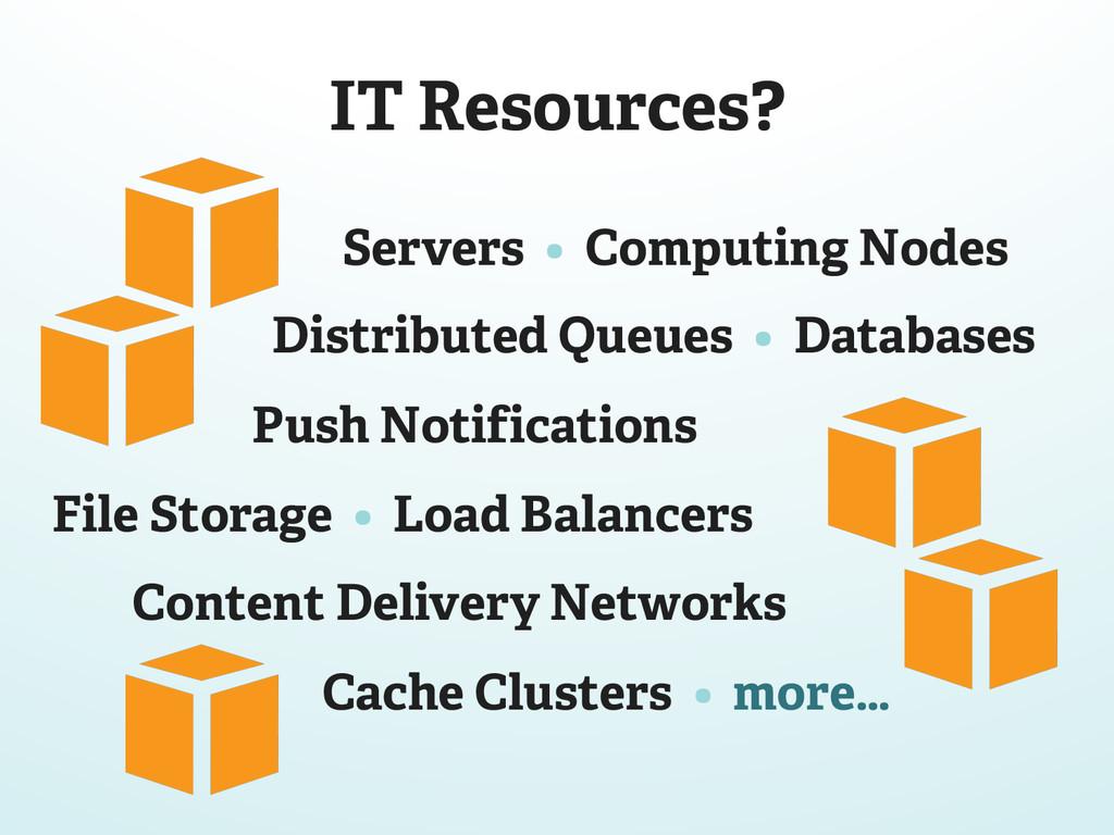 IT Resources? Servers • Computing Nodes Distrib...