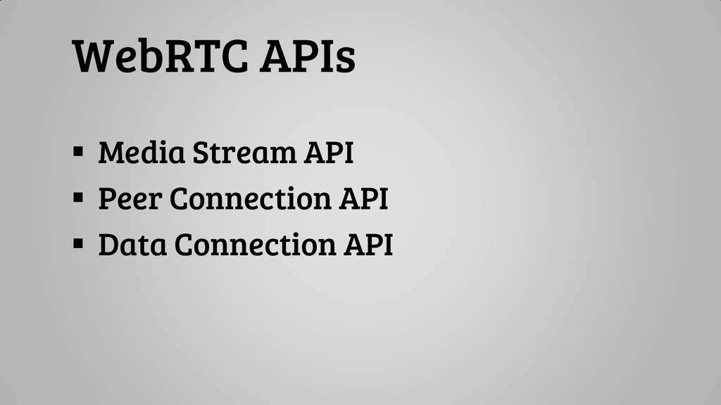 WebRTC APIs  Media Stream API  Peer Connectio...