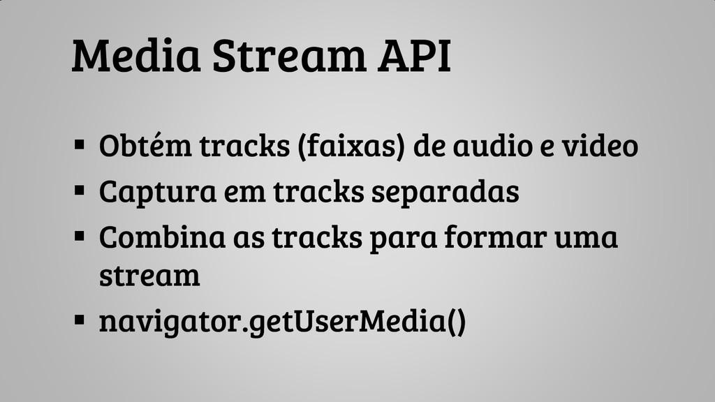 Media Stream API  Obtém tracks (faixas) de aud...