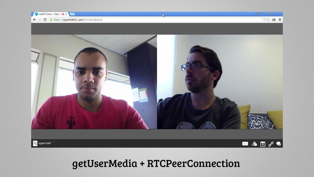 getUserMedia + RTCPeerConnection