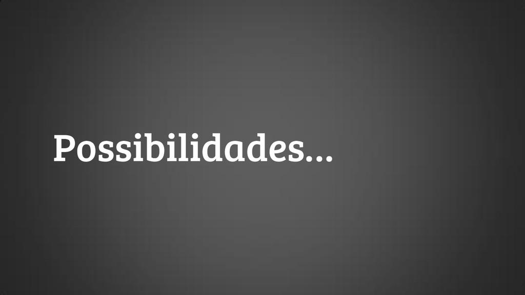 Possibilidades…