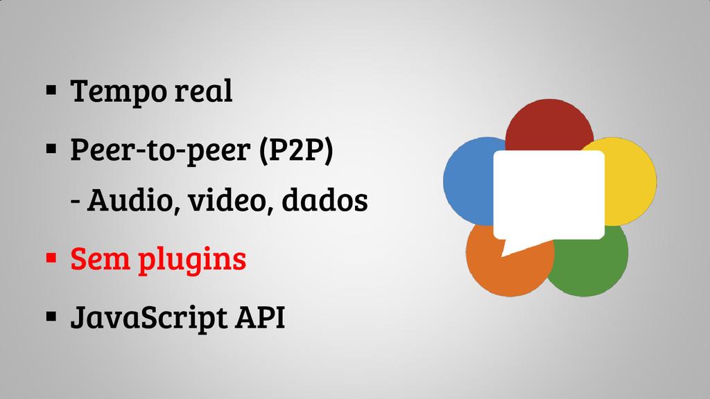  Tempo real  Peer-to-peer (P2P) - Audio, vide...