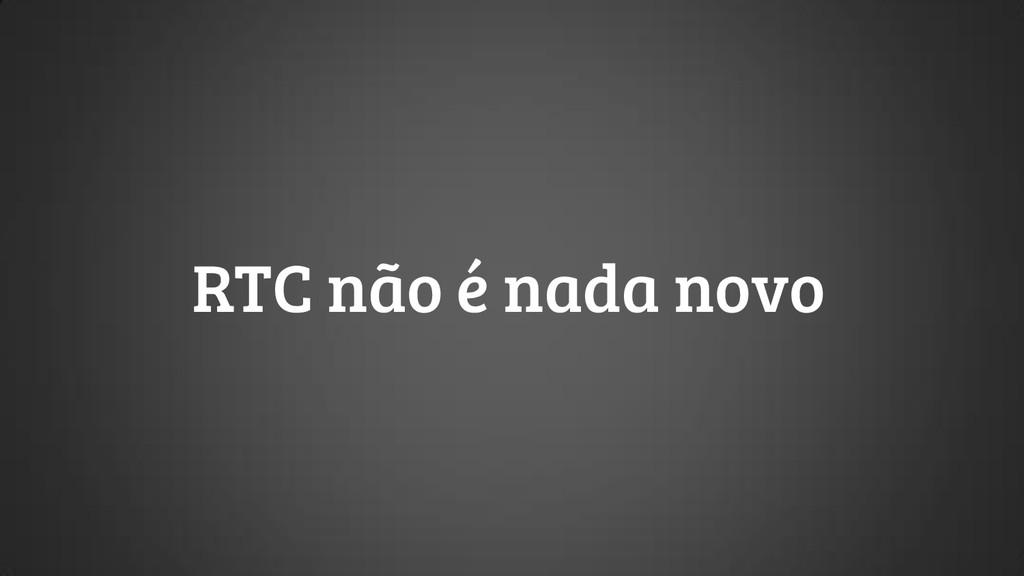 RTC não é nada novo