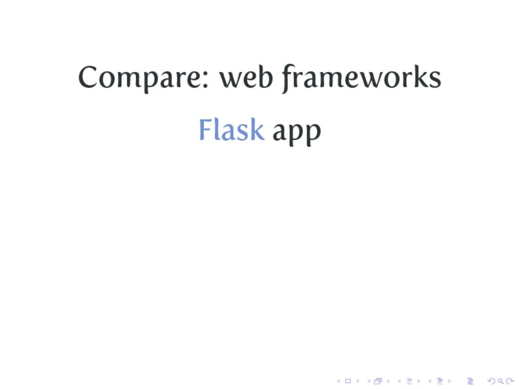 Compare: web frameworks Flask app