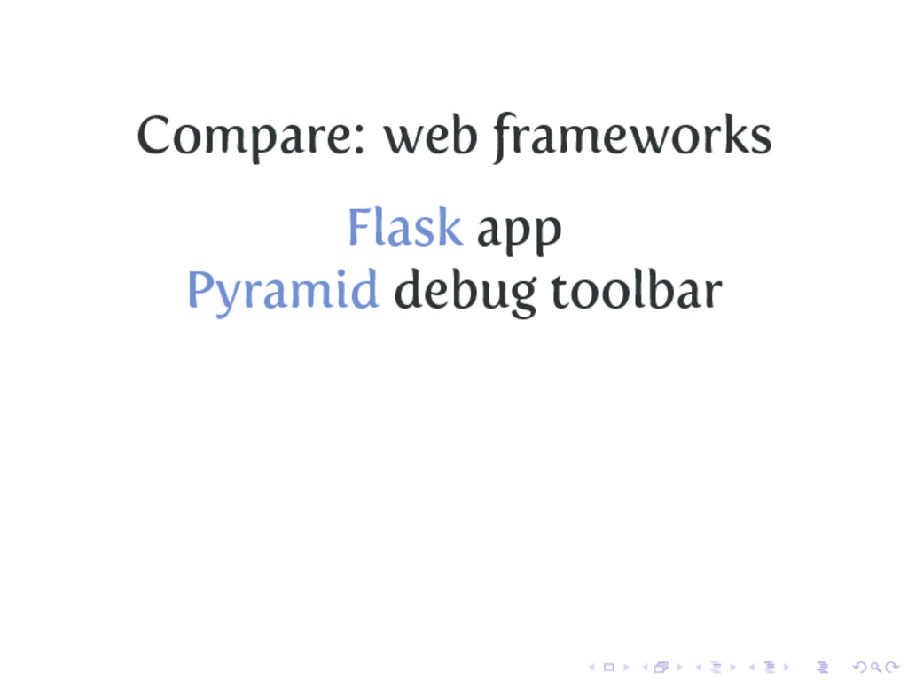 Compare: web frameworks Flask app Pyramid debug...