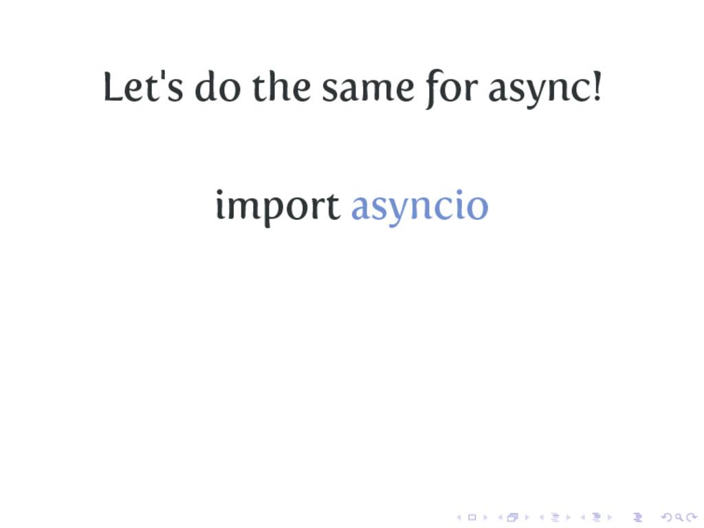 Let's do the same for async! import asyncio