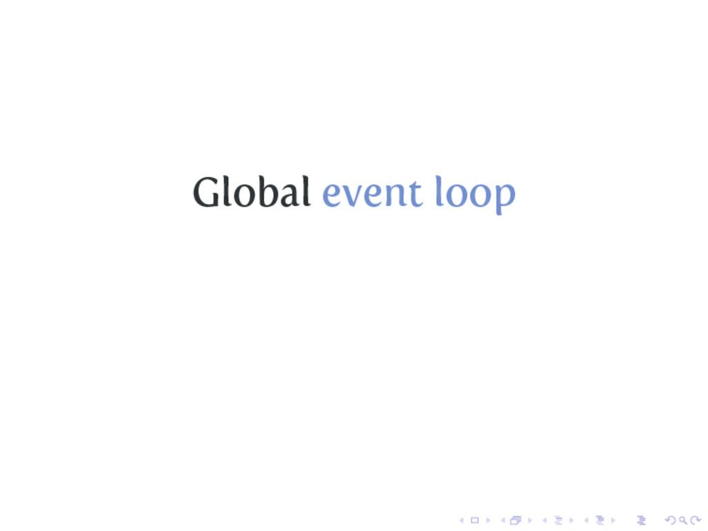 Global event loop
