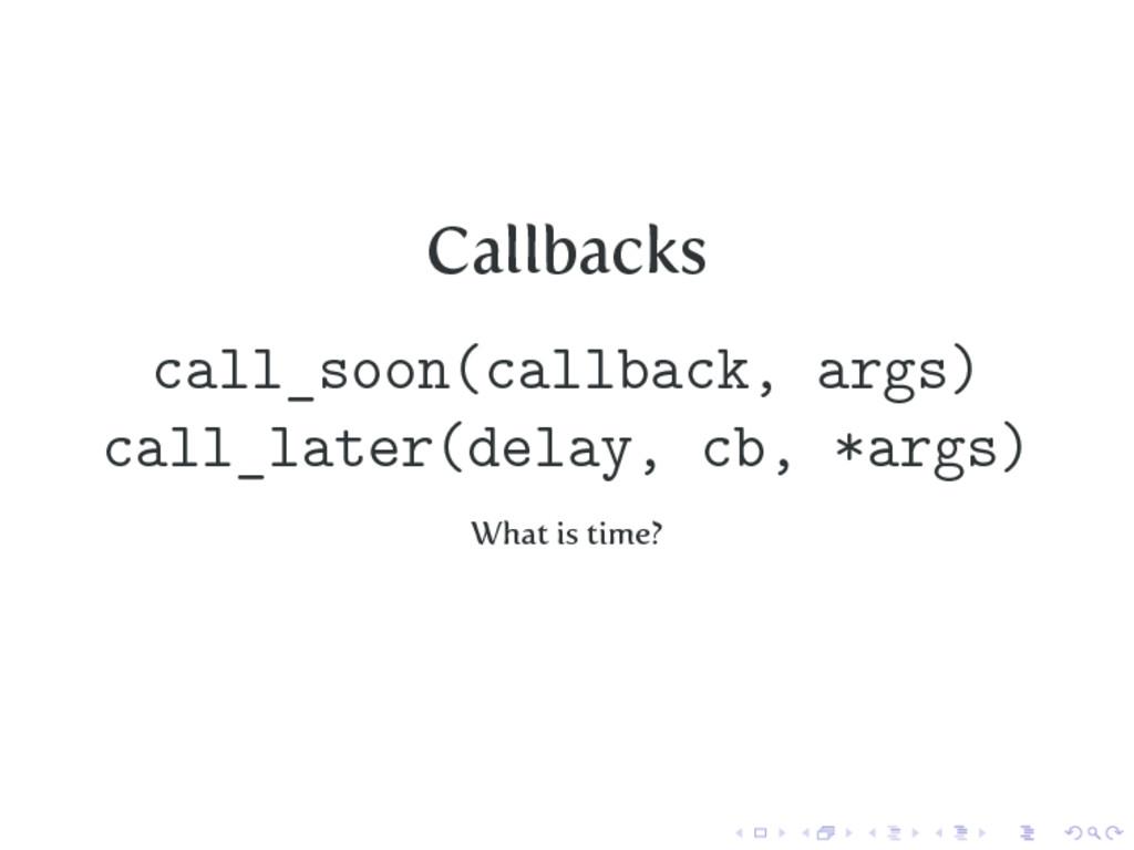 Callbacks call_soon(callback, args) call_later(...
