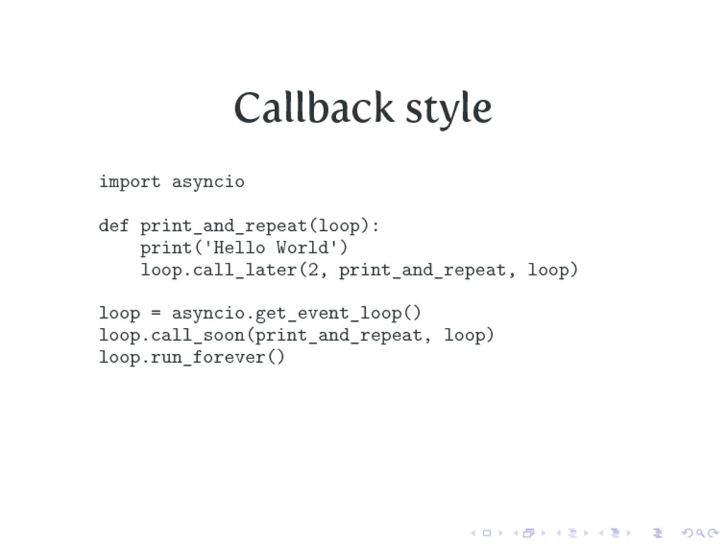 Callback style import asyncio def print_and_rep...