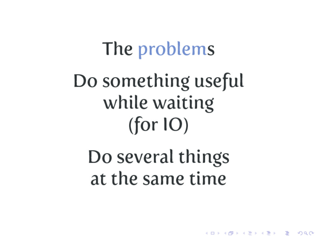 The problems Do something useful while waiting ...