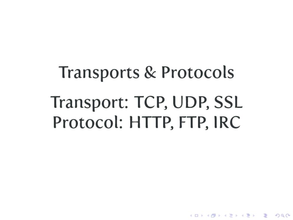 Transports & Protocols Transport: TCP, UDP, SSL...