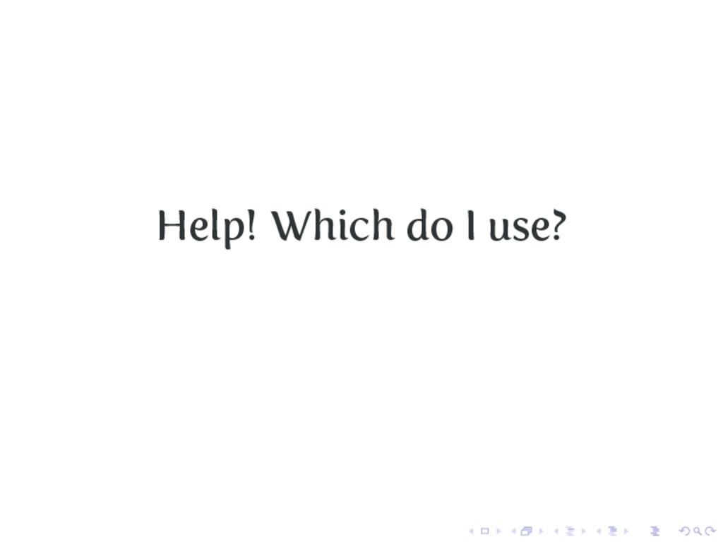 Help! Which do I use?