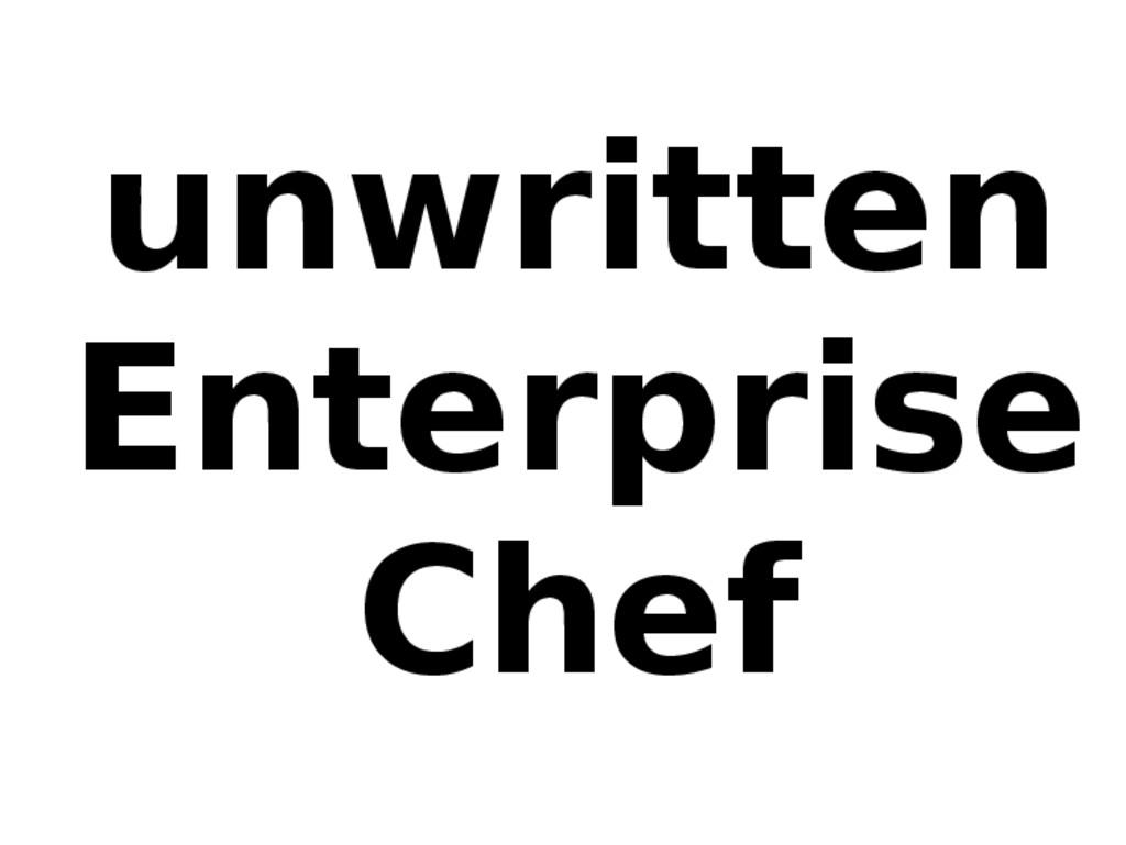 unwritten Enterprise Chef