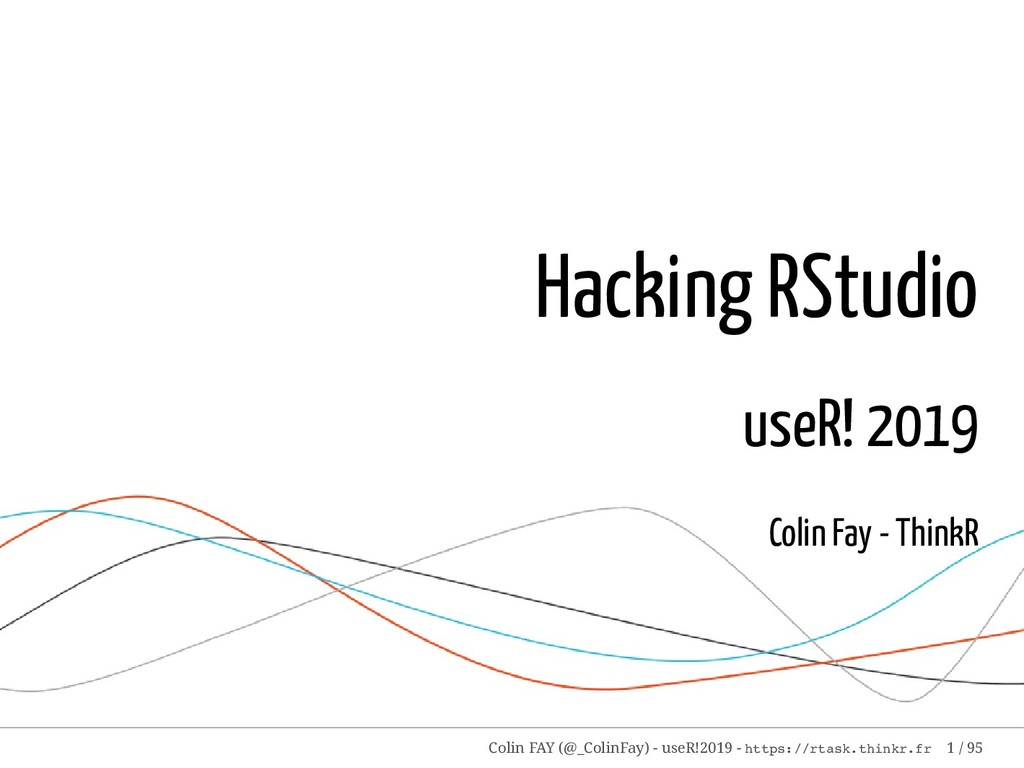 Hacking RStudio useR! 2019 Colin Fay - ThinkR C...