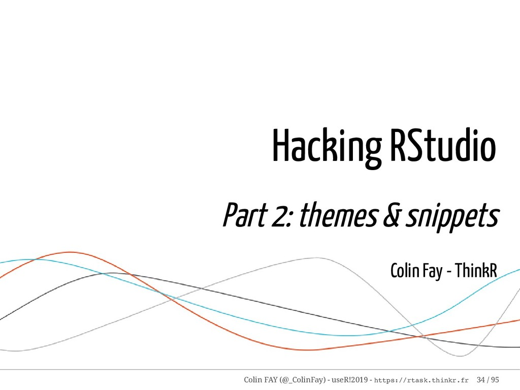 Hacking RStudio Part 2: themes & snippets Colin...