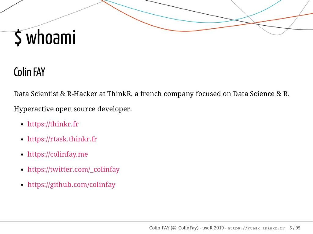 $ whoami Colin FAY Data Scientist & R-Hacker at...
