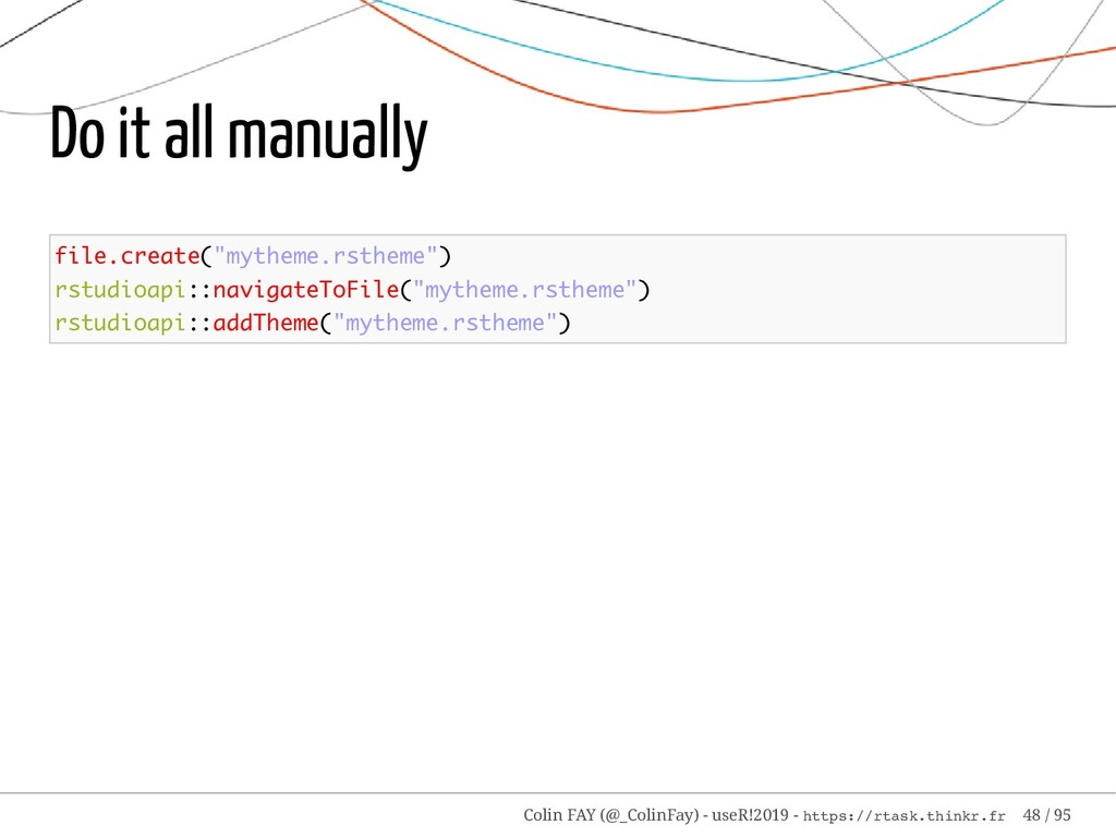 "Do it all manually file.create(""mytheme.rstheme..."