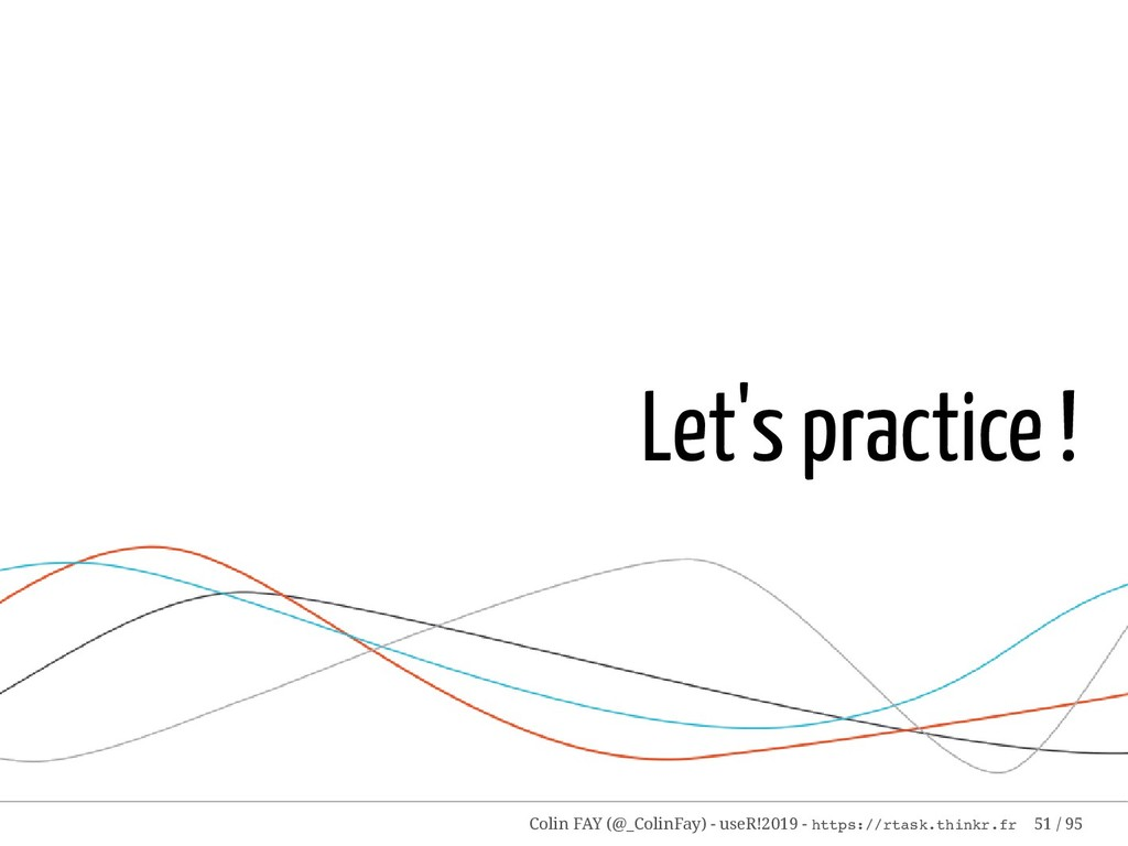 Let's practice ! Colin FAY (@_ColinFay) - useR!...