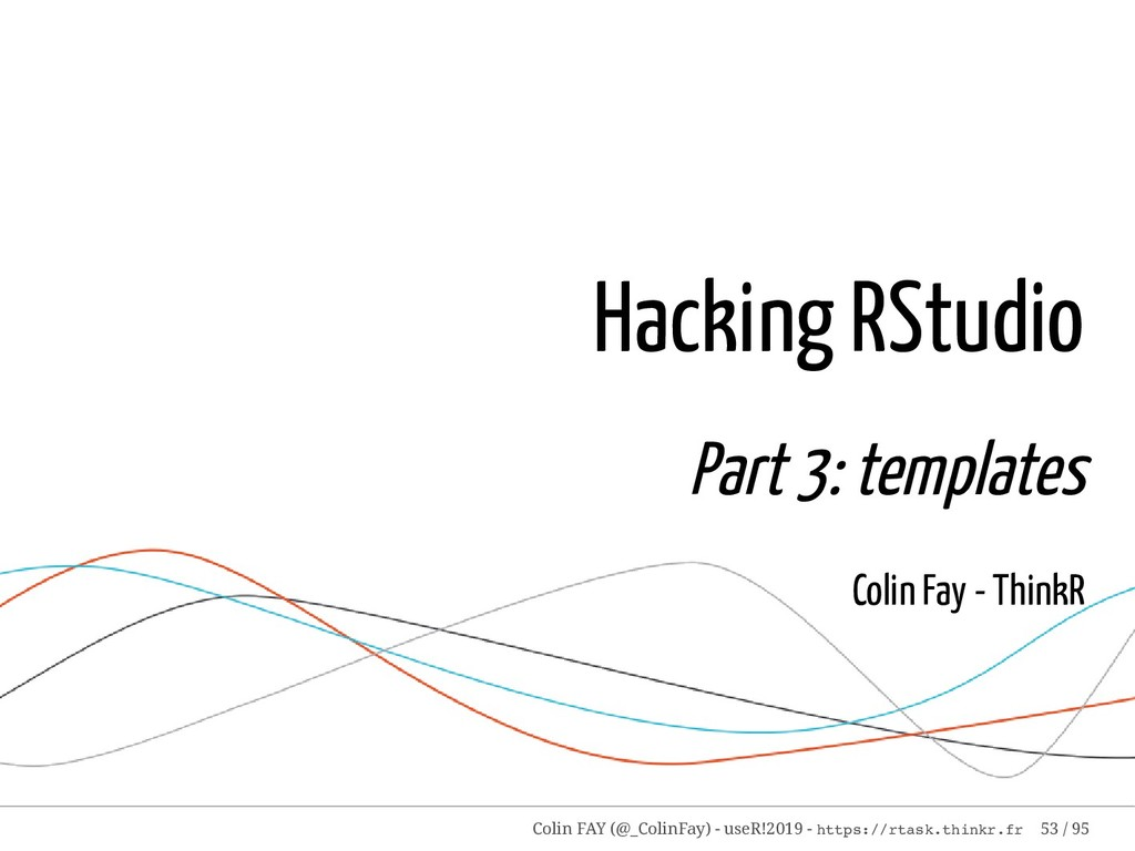 Hacking RStudio Part 3: templates Colin Fay - T...
