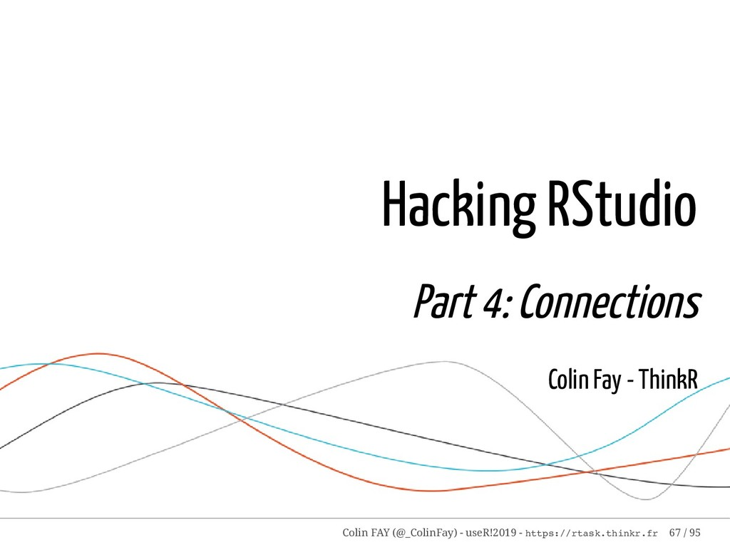 Hacking RStudio Part 4: Connections Colin Fay -...