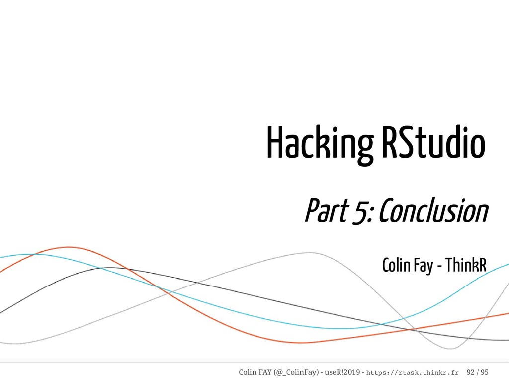 Hacking RStudio Part 5: Conclusion Colin Fay - ...