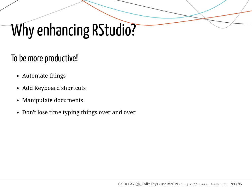Why enhancing RStudio? To be more productive! A...