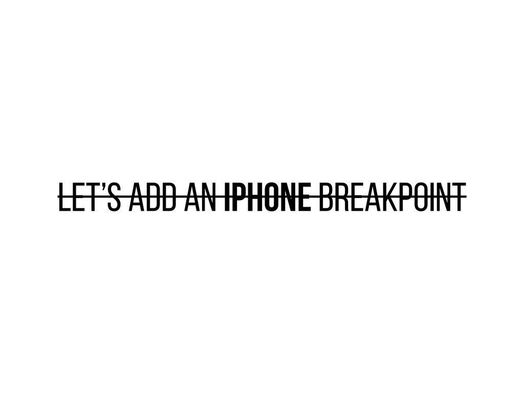 LET'S ADD AN IPHONE BREAKPOINT