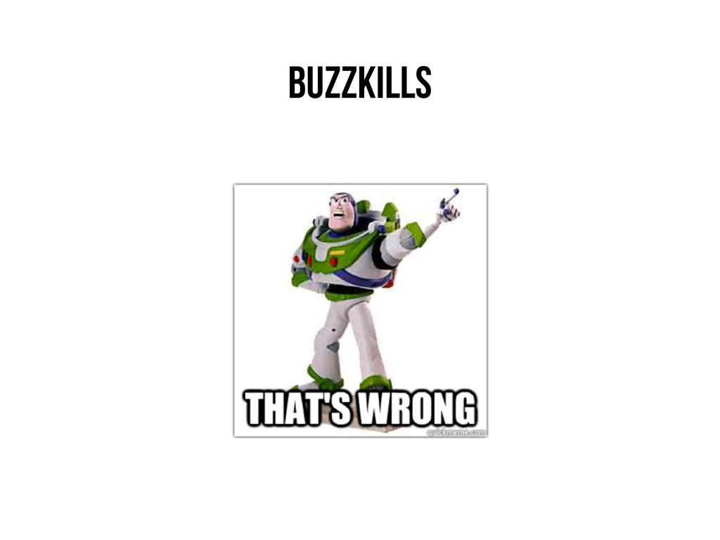 Buzzkills