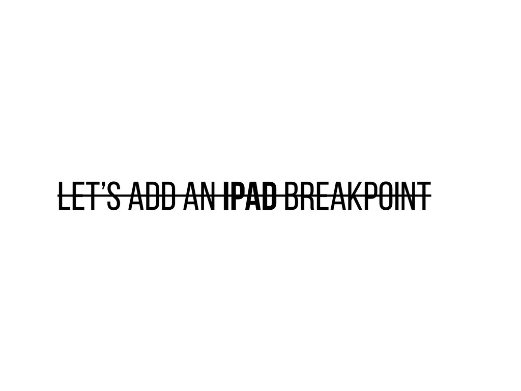 LET'S ADD AN iPAD BREAKPOINT
