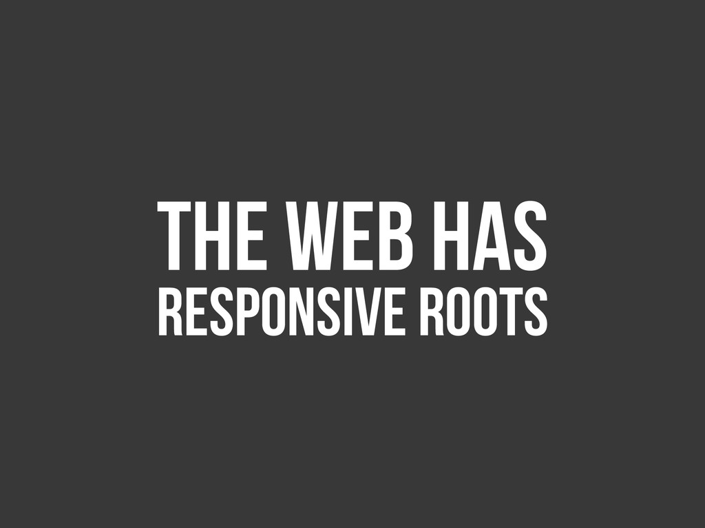 The Web has Responsive Roots