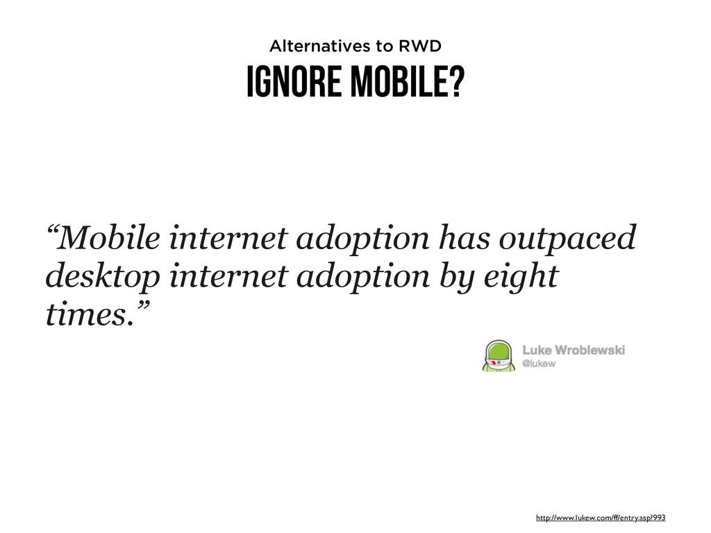 "Ignore Mobile? ""Mobile internet adoption has ou..."
